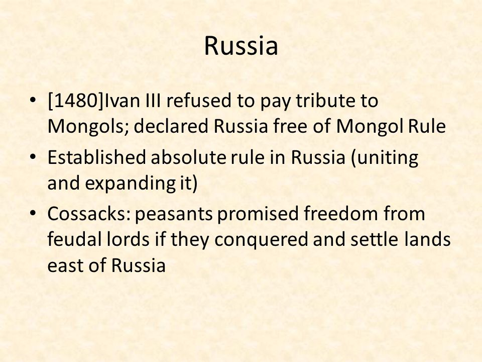 Russia [1480]Ivan III refused to pay tribute to Mongols; declared Russia free of Mongol Rule.